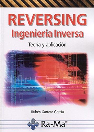Reversing, Ingeniería Inversa. Teoría y aplicación por RUBEN GARROTE GARCIA