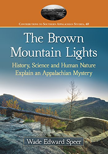 The Brown Mountain Lights: History, Science and Human Nature Explain an Appalachian Mystery (Contributions to Southern Appalachian Studies)