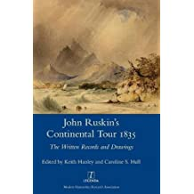 John Ruskin's Continental Tour 1835: The Written Records and Drawings (Legenda Main)