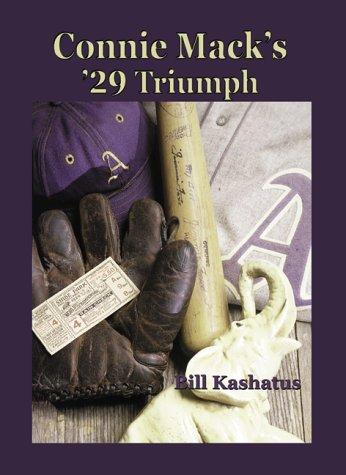 Connie Mack's '29 Triumph: The Rise and Fall of the Philadelphia Athletics Dynasty por William C. Kashatus