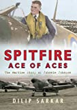 Spitfire Ace of Aces: The Wartime Story of Johnnie Johnson