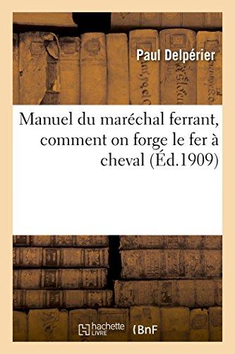 Manuel du Marechal Ferrant, Comment on Forge le Fer a Cheval par Delperier-P