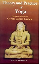 Theory and Practice of Yoga: Essays in Honour of Gerald James Larson