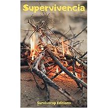 Supervivencia: Guía para sobrevivir en la naturaleza, cómo hacer fuego, encontrar agua, crear un refugio. Manual de supervivencia