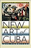 New Art of Cuba: Revised Edition (Joe R. and Teresa Lozano Long Series in Latin American and Latino Art and Culture)