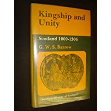 Kingship and Unity: Scotland, 1000-1306 (The New History of Scotland Series)