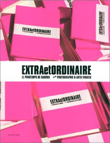 Extra et ordinaire - Printemps de Cahors, 1999 par Collectif
