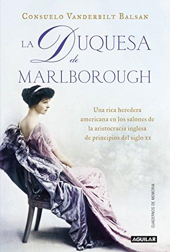 La duquesa de Marlborough: Una rica heredera americana en los salones de la aristocracia inglesa de princip por Consuelo Vanderbilt Balsan