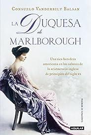 La duquesa de Marlborough: Una rica heredera americana en los salones de la aristocracia inglesa de princip