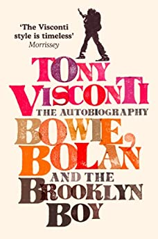Tony Visconti: The Autobiography: Bowie, Bolan and the Brooklyn Boy par [Morrissey]