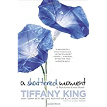 A Shattered Moment (A Fractured Lives novel) by Tiffany King (2015-05-05)