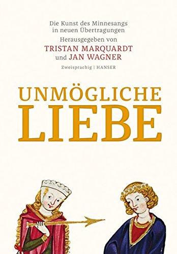 Unmögliche Liebe: Die Kunst des Minnesangs in neuen Übertragungen. Zweisprachige Ausgabe