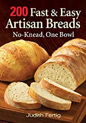 200 Fast & Easy Artisan Breads: No-Knead, One Bowl