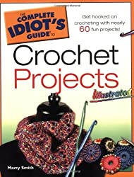 The Complete Idiot's Guide to Crochet Projects Illustrated by Marcy Smith (2007-11-06)