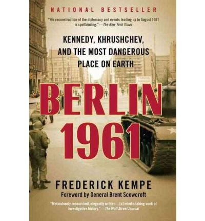 [(Berlin 1961: Kennedy, Khrushchev, and the Most Dangerous Place on Earth)] [Author: Frederick Kempe] published on (January, 2012)