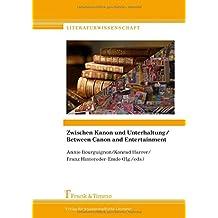 Zwischen Kanon und Unterhaltung/ Between Canon and Entertainment: Interkulturelle und intermediale Aspekte von hoher und niederer ... Lowbrow Literature (Literaturwissenschaft)