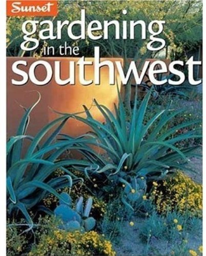 Gardening in the Southwest: A Wealth of Great Ideas for Your Garden by Editors of Sunset Books, Kathleen Norris Brenzel (2004) Paperback