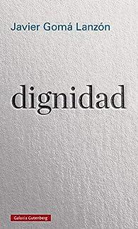 dignidad par Javier Gomá Lanzón