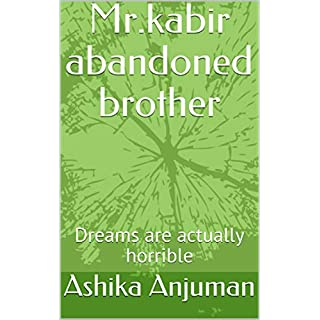 Mr.kabir abandoned brother : Dreams are actually horrible