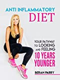 Anti-Inflammatory Diet: Your Pathway to Looking and Feeling 10 Years Younger: Reverse the Aging Process, Look 10 Years Younger, Reverse Aging, Paleo Diet, Beat Swelling, Lose Weight,Ketogenic Diet