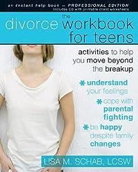 Divorce Workbook For Teens: Activities to Help You Move Beyond the Breakup (Instant Help Solutions)