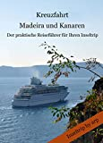 Kreuzfahrt Madeira und Kanaren: Der praktische Reifeführer für Ihren Inseltrip (Inseltrip by arp)