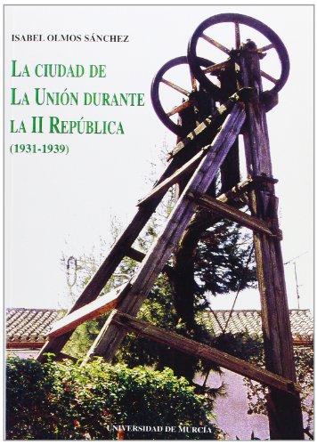 Ciudad de la Union Durante la ii Republica (1931-39), La por Isabel Olmos Sánchez