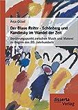 Der Blaue Reiter - Schönberg und Kandinsky im Wandel der Zeit: Berührungspunkt zwischen Musik und Malerei zu Beginn des 20. Jahrhunderts - Anja Göbel
