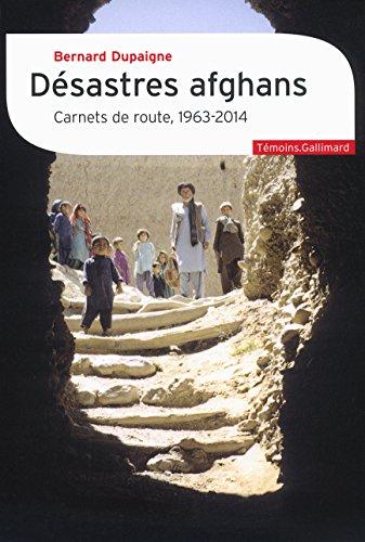 Désastres afghans : Carnets de route, 1963-2014