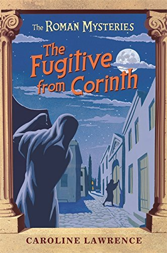The Roman Mysteries: The Fugitive from Corinth: Book 10 by Caroline Lawrence (2006-05-04)