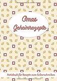 Omas Geheimrezepte Notizbuch für Rezepte zum Selberschreiben: Notizheft Rezeptbuch zum Sammeln und Aufschreiben