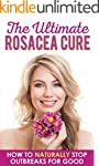 The Ultimate Rosacea Cure: How To Nat...