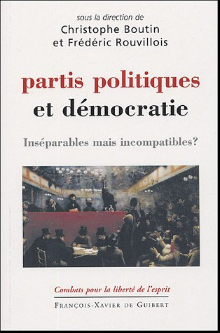 Partis politiques et démocratie : Inséparables mais incompatibles ? par Christophe Boutin, Frédéric Rouvillois, Collectif, Nicole Bauquet, Jacques Bouveresse