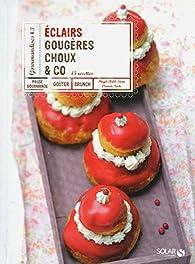 Eclairs, gougères, choux & co 45 recettes par Birgit Dahl-Stern