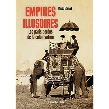 Empires illusoires : Les paris perdus de la colonisation