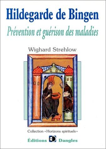Hildegarde de Bingen : Prévention et guérison des maladies par Wighard Strehlow