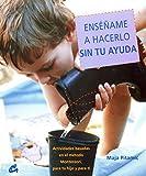 Ensename a Hacerlo Sin Tu Ayuda / Show Me How to Do It Without Your Help: Actividades Basadas En El Metodo Montessori, Dirigidas Tanto a Tu Hijo Como a Ti (Recreate) (Spanish Edition) by Maja Pitamic (2006-06-30)