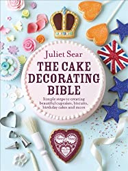 By Juliet Sear TheCake Decorating Bible Simple Steps to Creating Beautiful Cupcakes, Biscuits, Birthday Cakes and More by Sear, Juliet ( Author ) ON Aug-16-2012, Hardback