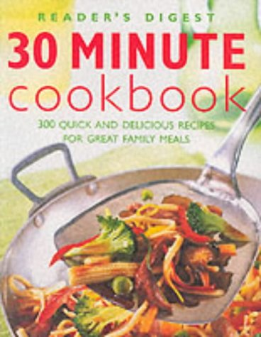 30 Minute Cookbook: 300 Quick and Delicious Recipes for Great Family Meals (Eat Well, Live Well)