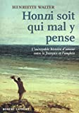 Telecharger Livres Honni soit qui mal y pense L incroyable histoire d amour entre le francais et l anglais (PDF,EPUB,MOBI) gratuits en Francaise