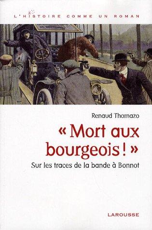 Mort aux bourgeois ! : Sur les traces de la bande à Bonnot