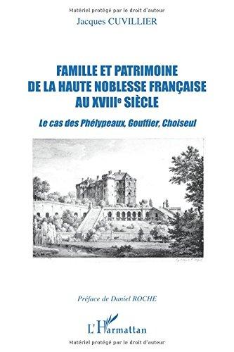 Famille et patrimoine de la haute noblesse française au XVIIIe siècle : Le cas des Phélypeaux, Gouffier, Choiseul