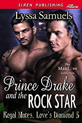 Prince Drake and the Rock Star [Royal Mates, Love's Diamond 5] (Siren Publishing Allure ManLove) by Lyssa Samuels (2014-12-16)