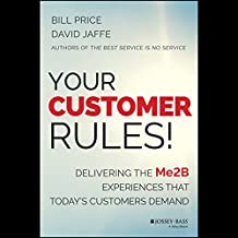 Your Customer Rules!: Delivering the Me2B Experiences That Today's Customers Demand