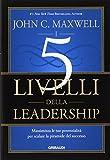 I 5 livelli della leadership. Massimizza le tue potenzialità per scalare la piramide del successo