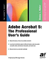 Acrobat 5: A User Guide for Professionals (Book with CD-ROM): The Professional User's Guide (Professional design series) by Donna L. Baker (2010-09-29)
