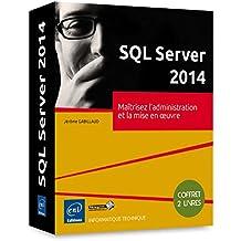 SQL Server 2014 - Coffret de 2 livres : Maîtrisez l'administration et la mise en oeuvre