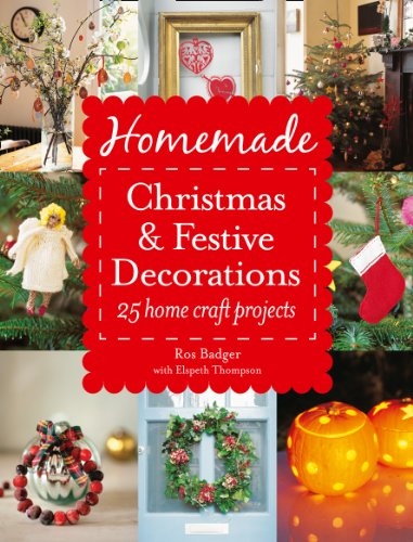 Homemade Christmas And Festive Decorations 25 Home Craft Projects By Badger Ros
