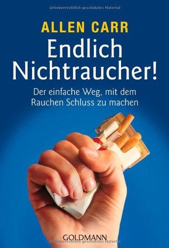 Endlich Nichtraucher! - Der einfache Weg, mit dem Rauchen Schluss zu machen