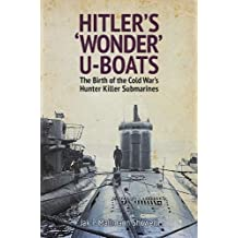 Hitler's 'Wonder' U-Boats: The Birth of the Cold War's Hunter-Killer Submarines